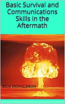 Basic Survival and Communications Skills in the Aftermath by [Rick Donaldson]