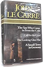 Tthe Spy Who Came In from the Cold. Call for the Dead Amn. The Looking-Glass War. a Small Town in Germany