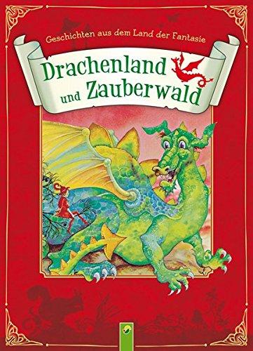 Drachenland und Zauberwald - Geschichten aus dem Land der Fantasie