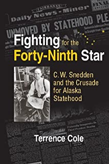 Fighting for the Forty-Ninth Star: C. W. Snedden and the Crusade for Alaska Statehood