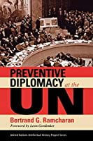 Preventive Diplomacy at the UN (United Nations Intellectual History Project Series)