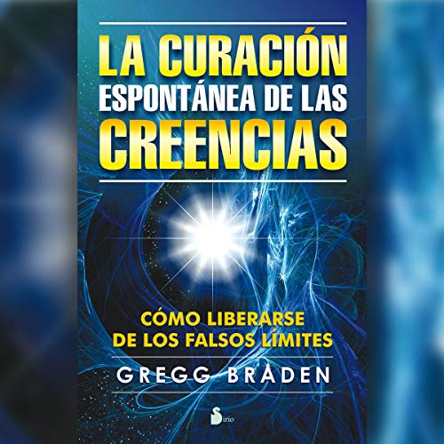 La curación espontánea de las creencias (Narración en Castellano) [The Spontaneous Healing of Beliefs (Castilian Narration)] audiobook cover art