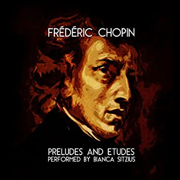 Frédéric Chopin: Preludes and Etudes: Performed by Bianca Sitzius