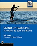 Stand Up Paddling: Flatwater to Surf and Rivers...