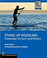 Stand Up Paddling: Flatwater to Surf and Rivers (Mountaineers Outdoor Experts)