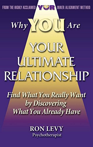 Why YOU Are YOUR ULTIMATE RELATIONSHIP: Find What You Really Want by Discovering What You Already Have (English Edition)