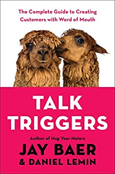 Talk Triggers: The Complete Guide to Creating Customers with Word of Mouth by [Jay Baer, Daniel Lemin]