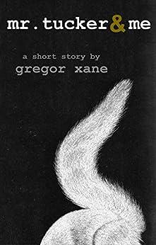 Mr. Tucker & Me: A Short Story by [Gregor Xane]