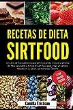 RECETAS DE DIETA SIRTFOOD: Un Libro de Cocina Conciso para Principiantes, incluye la pérdida de Peso Saludable y Activar el Gen flaco para crear un ... Salud y un Bienestar (LETRA GRANDE EDICIÓN)