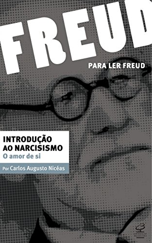 Introdução ao narcisismo: O amor de si (Para ler Freud)