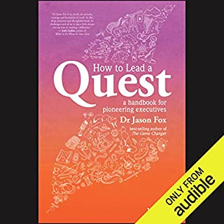 How to Lead a Quest     A Handbook for Pioneering Executives              By:                                                                                                                                 Jason Fox                               Narrated by:                                                                                                                                 Paul English                      Length: 8 hrs and 56 mins     4 ratings     Overall 4.5