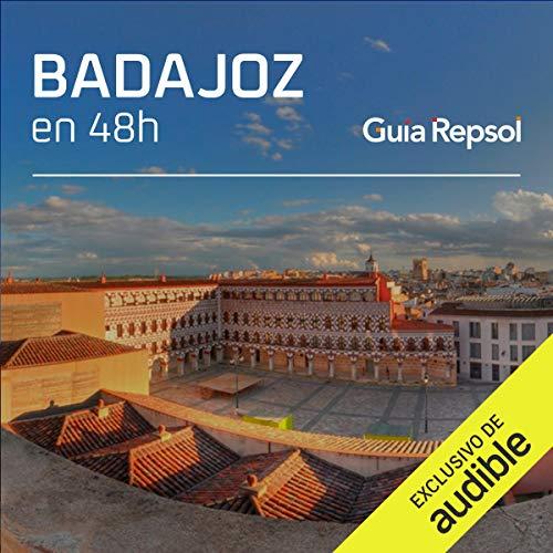 Badajoz en 48 horas (Narración en Castellano) [Badajoz in 48 Hours] Audiobook By Guía Repsol cover art