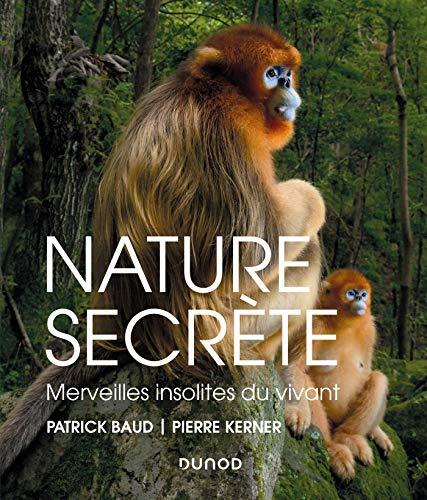 Nature secrète - Merveilles insolites du vivant: Merveilles insolites du vivant