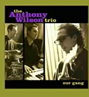 WILSON TRIO, ANTHONY - OUR GANG (1 CD)