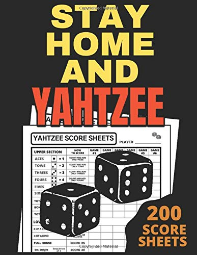 Stay Home And Yahtzee Score Sheets: 200 Large Pads, The Ultimate Yatzee Dice Game Score Sheets 8.5x11, Game Record Score Keeper Book, Score Card, Triple Yahtzee Score Pads, Triple Yahtzee Game