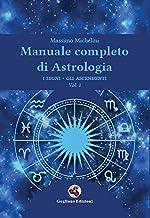 Manuale completo di astrologia. I segni, gli ascendenti (Vol. 1)