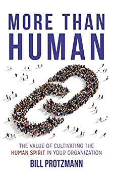 More Than Human -- The Value of Cultivating the Human Spirit in Your Organization by [Bill Protzmann]