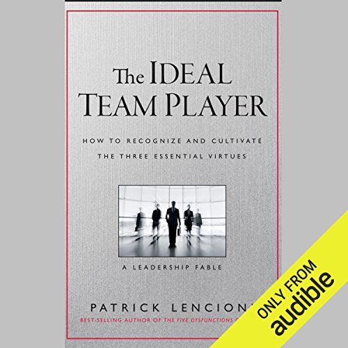 The Ideal Team Player     How to Recognize and Cultivate the Three Essential Virtues: A Leadership Fable              By:                                                                                                                                 Patrick M. Lencioni                               Narrated by:                                                                                                                                 Stephen Hoye                      Length: 5 hrs and 3 mins     61 ratings     Overall 4.7