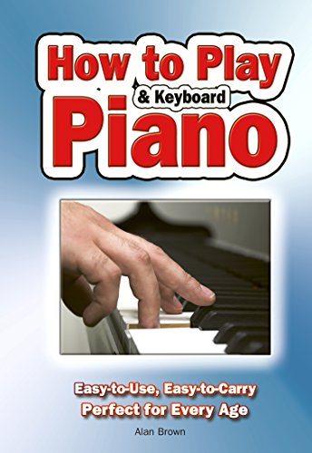 How To Play Piano & Keyboard: Easy-to-Use, Easy-to-Carry; Perfect for Every Age (English Edition)