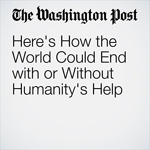 Here's How the World Could End With or Without Humanity's Help copertina