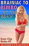 Brainiac to Bimbo: At the Beach (Bimbofication, MILF, Mind Control) (Brain Chip Bimbo Book 2)