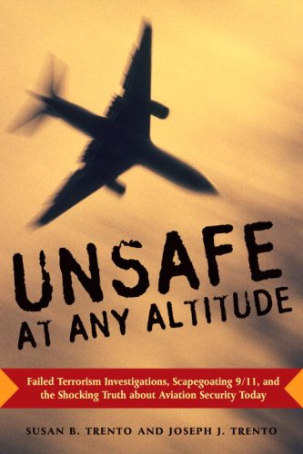 Unsafe At Any Altitude: Failed Terrorism Investigations, Scapegoating 9/11, And The Shocking Truth About Aviation Security...