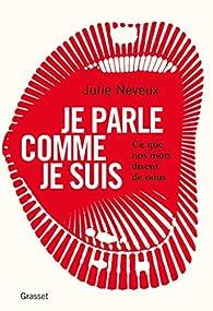 Je parle comme je suis par Julie Neveux
