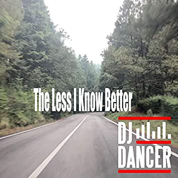 The Less I Know Better