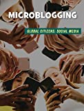 Microblogging (21st Century Skills Library: Global Citizens: Social Media)