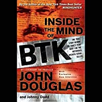 Inside the Mind of Btk: The True Story Behind the Thirty-year Hunt for the Notorious Wichita Serial Killer - Library Edition