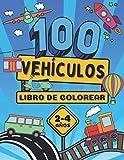 100 Vehículos Libro de Colorear de 2 a 4 Años: Ilustraciones de Coches, Trenes, Camiones, Tractores, Aviones y Otros   Para los Niños y Niñas