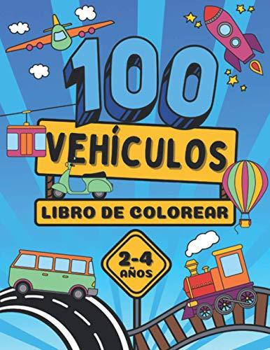 100 Vehículos Libro de Colorear de 2 a 4 Años: Ilustraciones de Coches, Trenes, Camiones, Tractores, Aviones y Otros | Para los Niños y Niñas