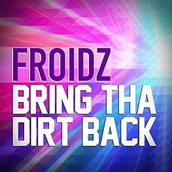Bring Tha Dirt Back