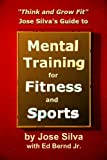 Jose Silva's Guide to Mental Training for Fitness and Sports: Think and Grow Fit (English Edition)