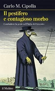 Il pestifero e contagioso morbo: Combattere la peste nell'Italia del Seicento (Intersezioni Vol. 390) (Italian Edition)