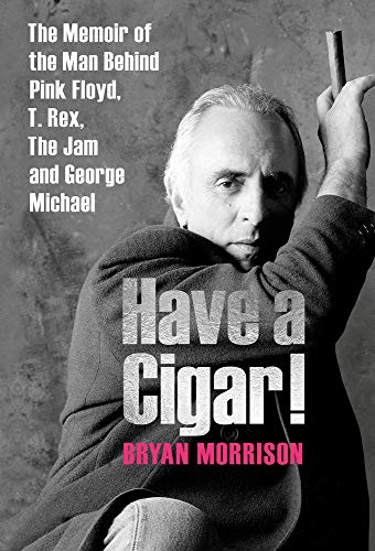 Have a Cigar!: The Memoir of the Man Behind Pink Floyd, T. Rex, The Jam and George Michael