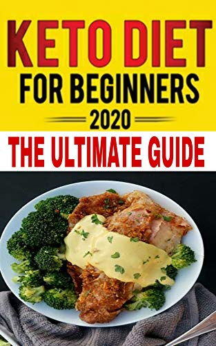 Keto Diet For Beginners 2020-2021: Learn how to start the ketogenic diet the right way! (the ultimate ketogenic diet guide for beginners) (English Edition)