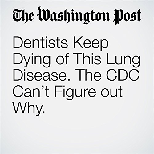 Dentists Keep Dying of This Lung Disease. The CDC Can't Figure out Why. copertina