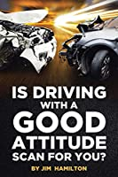 Is Driving with a Good Attitude Scan for You?