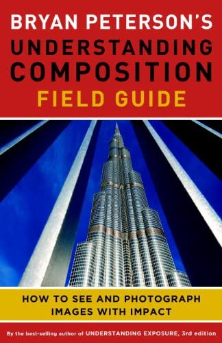 Bryan Peterson s Understanding Composition Field Guide How to See and Photograph Images with product image