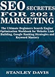 SEO SECRETES FOR 2021 MARKETING: The Ultimate Beginners Search Engine Optimization Workbook for Website Link Building, Google Ranking Strategies and Keyword Mastery (English Edition)