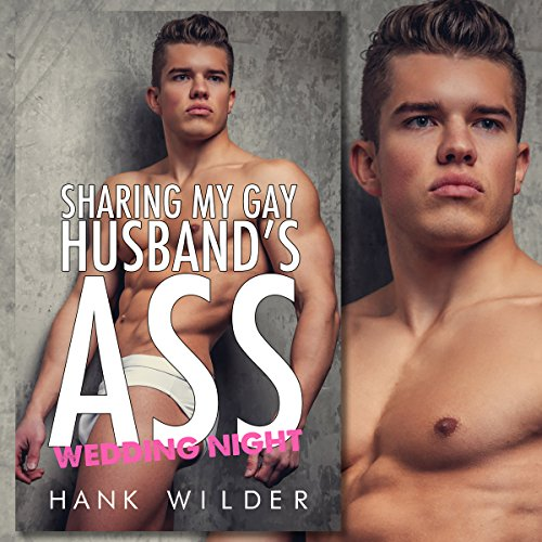 Sharing My Gay Husband's Ass: Wedding Night audiobook cover art