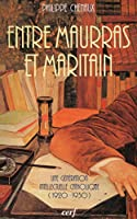 Entre maurras et maritain. une generation intellectuelle catholique (1920-1930)