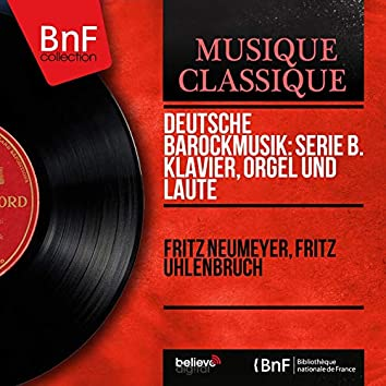 Deutsche Barockmusik: Serie B. Klavier, Orgel und Laute (Mono Version)