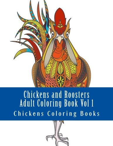 Chickens and Roosters Adult Coloring Book Vol 1: Large One Sided Stress Relieving  Relaxing Chickens Coloring Book For Grownups  Women  Men & Youths. ... Farm Animals  Wild Chickens  Baby Chickens)