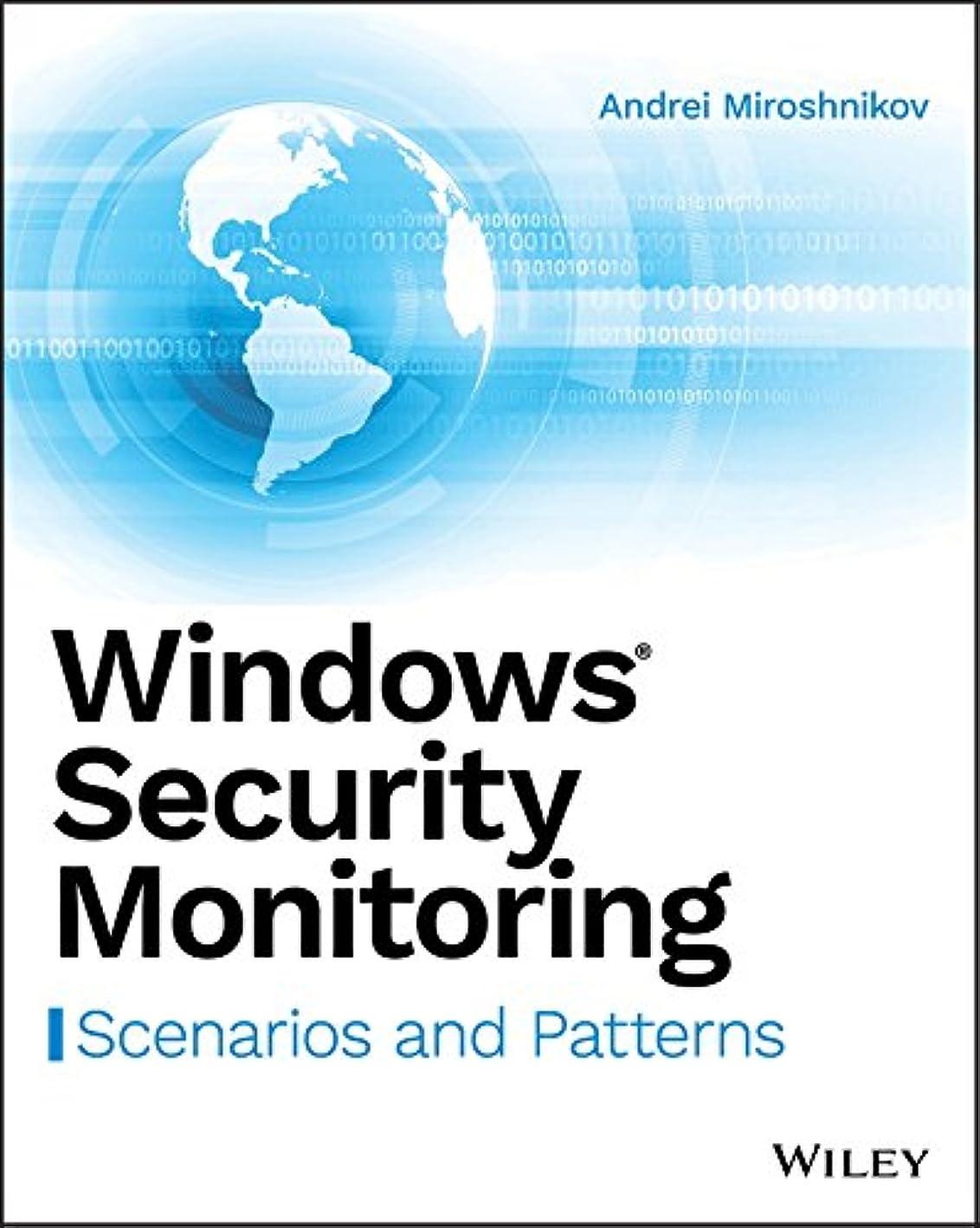 ロイヤリティオペラファントムWindows Security Monitoring: Scenarios and Patterns (English Edition)