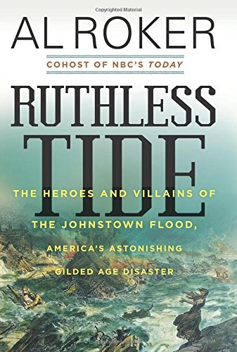 Ruthless Tide: The Heroes and Villains of the Johnstown Flood, America's Astonishing Gilded Age Disa