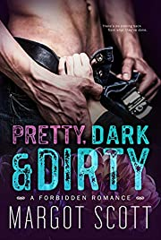 Pretty, Dark and Dirty: A Forbidden Romance
