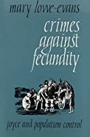 Crimes Against Fecundity: Joyce and Population Control (Irish Studies)
