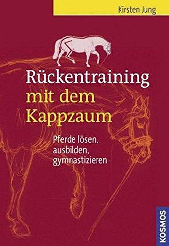 Rückentraining mit dem Kappzaum: Pferde lösen, ausbilden, gymnastizieren: Pferde lsen, ausbilden, gymnastizieren